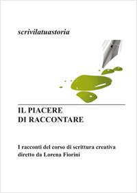 I racconti del corso di scrittura creativa diretto da Lorena Fiorini,